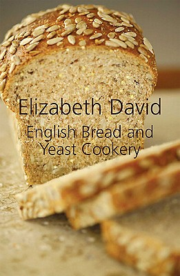 English Bread and Yeast Cookery By David, Elizabeth
